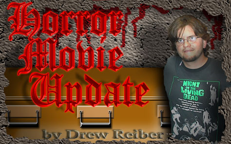Horror Movie Update by Drew Reiber